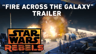 "Star Wars Rebels: ""Fire Across the Galaxy"" Trailer"