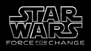 Star Wars: Force For Change at Celebration Anaheim