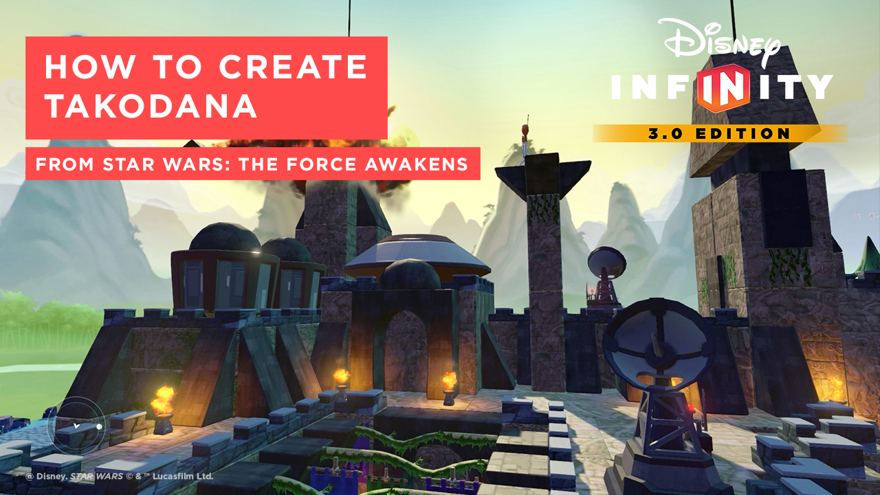 How to Create Takodana from Star Wars: The Force Awakens | Disney Infinity 3.0 Tips and Tricks