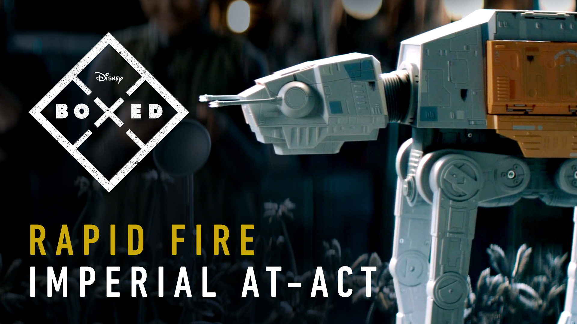 BOXED: CRAFTING A STAR WARS RAPID FIRE IMPERIAL AT-ACT WALKER
