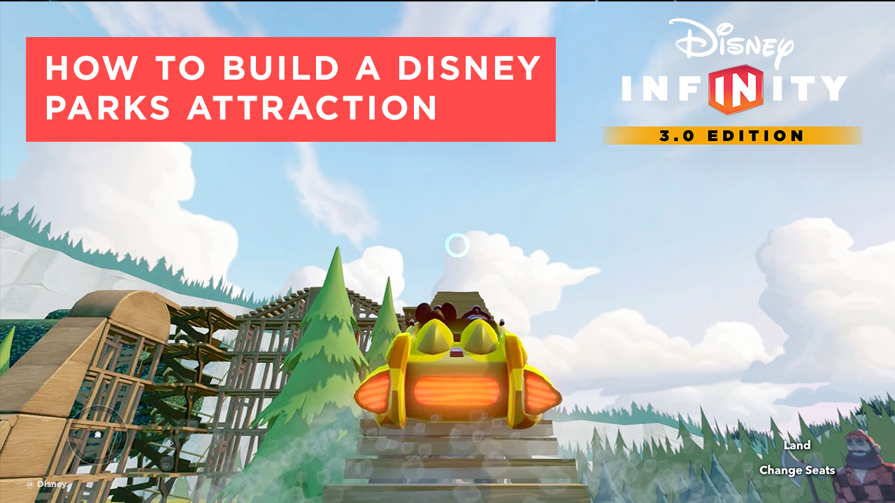 How to Build a Disney Parks Attraction - Disney Infinity 3.0 Tips and Tricks