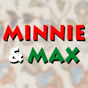 Minnie & Max