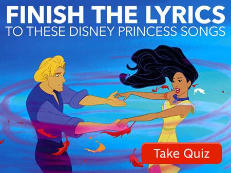 Finish The Lyrics To These Disney Princess Songs