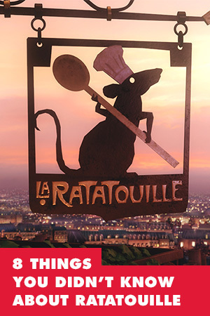 8 THINGS YOU DIDN'T KNOW ABOUT RATATOUILLE