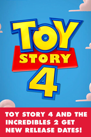 TOY STORY 4 AND THE INCREDIBLES 2 GET NEW RELEASE DATES!