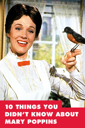 10 THINGS YOU DIDN'T KNOW ABOUT MARY POPPINS