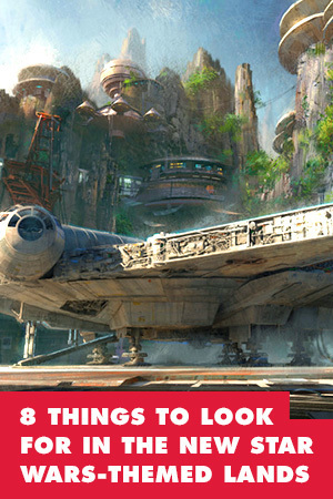 8 THINGS WE'RE LOOKING FORWARD TO IN THE NEW STAR WARS-THEMED LANDS