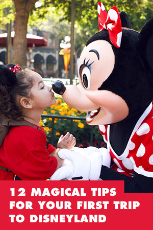 12 MAGICAL TIPS FOR YOUR FIRST TRIP TO DISNEYLAND