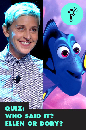 QUIZ: WHO SAID IT? ELLEN OR DORY?