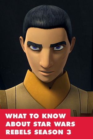 EVERYTHING YOU NEED TO KNOW ABOUT STAR WARS REBELS SEASON 3