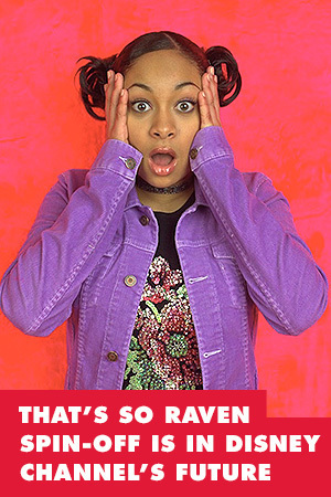 THAT'S SO RAVEN SPIN-OFF IS IN DISNEY CHANNEL'S FUTURE
