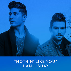 """""""Nothin' Like You"""" by Dan + Shay"""