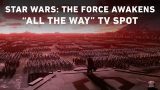 """Star Wars: The Force Awakens """"All the Way"""" TV Spot"""